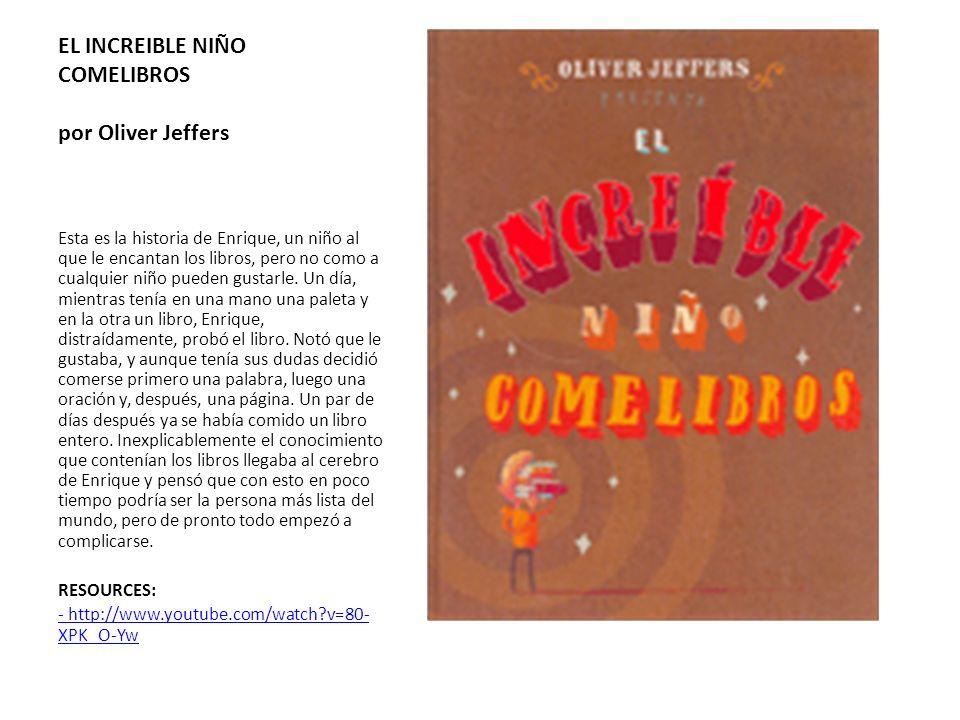 EL INCREIBLE NIÑO COMELIBROS por Oliver Jeffers Esta es la historia de Enrique, un niño al que le encantan los libros, pero no como a cualquier niño p