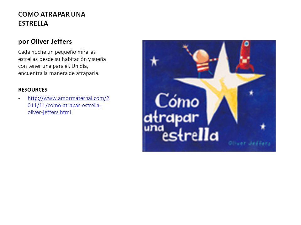 COMO ATRAPAR UNA ESTRELLA por Oliver Jeffers Cada noche un pequeño mira las estrellas desde su habitación y sueña con tener una para él. Un día, encue