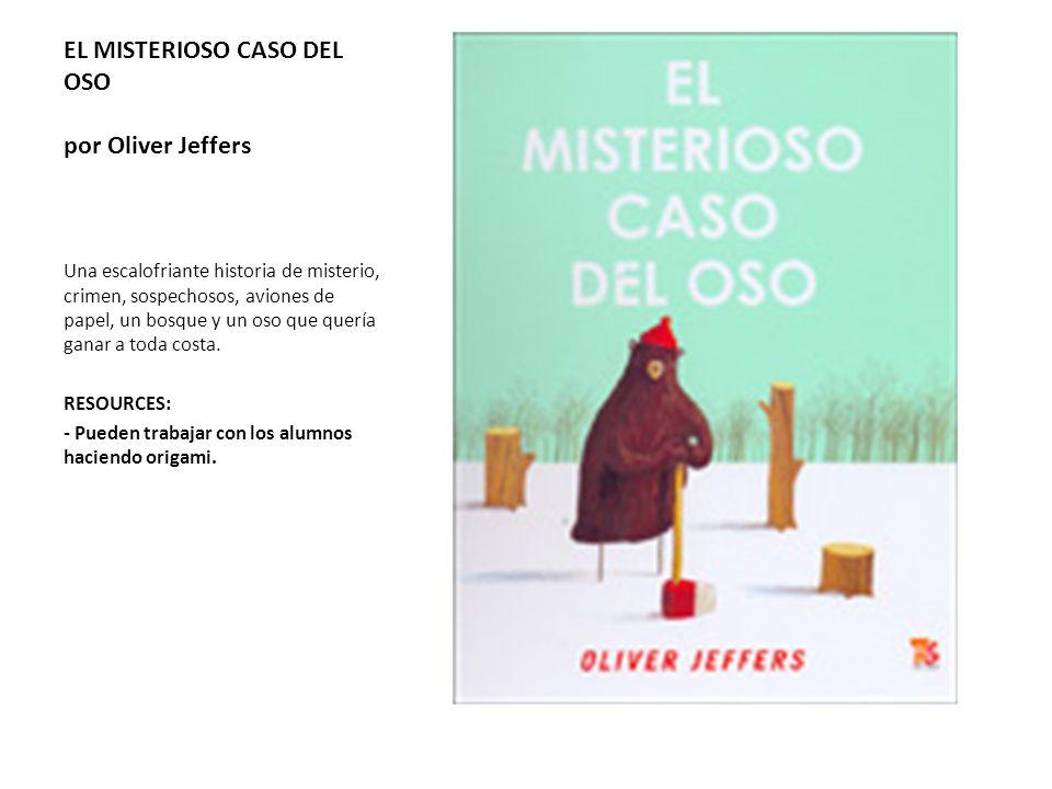 EL MISTERIOSO CASO DEL OSO por Oliver Jeffers Una escalofriante historia de misterio, crimen, sospechosos, aviones de papel, un bosque y un oso que qu
