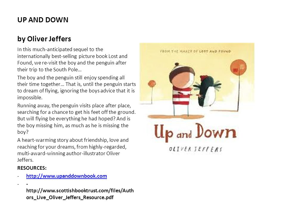 UP AND DOWN by Oliver Jeffers In this much-anticipated sequel to the internationally best-selling picture book Lost and Found, we re-visit the boy and