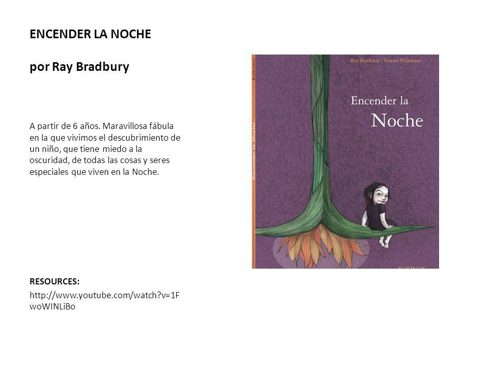 ENCENDER LA NOCHE por Ray Bradbury A partir de 6 años. Maravillosa fábula en la que vivimos el descubrimiento de un niño, que tiene miedo a la oscurid