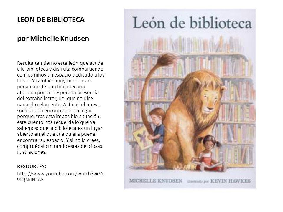LEON DE BIBLIOTECA por Michelle Knudsen Resulta tan tierno este león que acude a la biblioteca y disfruta compartiendo con los niños un espacio dedica