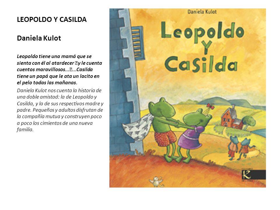 LEOPOLDO Y CASILDA Daniela Kulot Leopoldo tiene una mamá que se sienta con él al atardecer y le cuenta cuentos maravillosos......Casilda tiene un papá