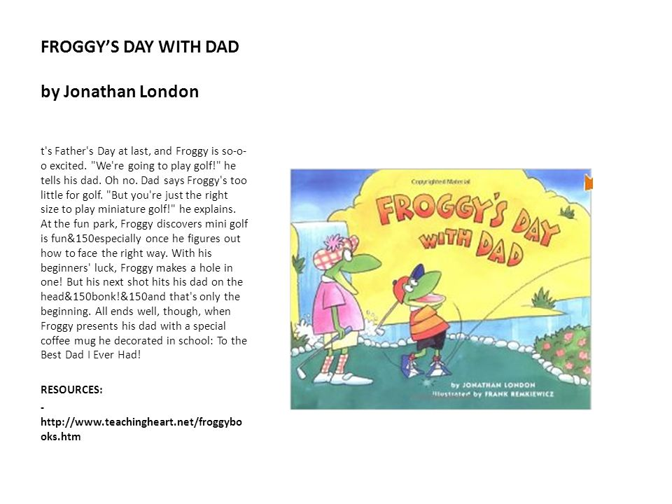 FROGGYS DAY WITH DAD by Jonathan London t's Father's Day at last, and Froggy is so-o- o excited.