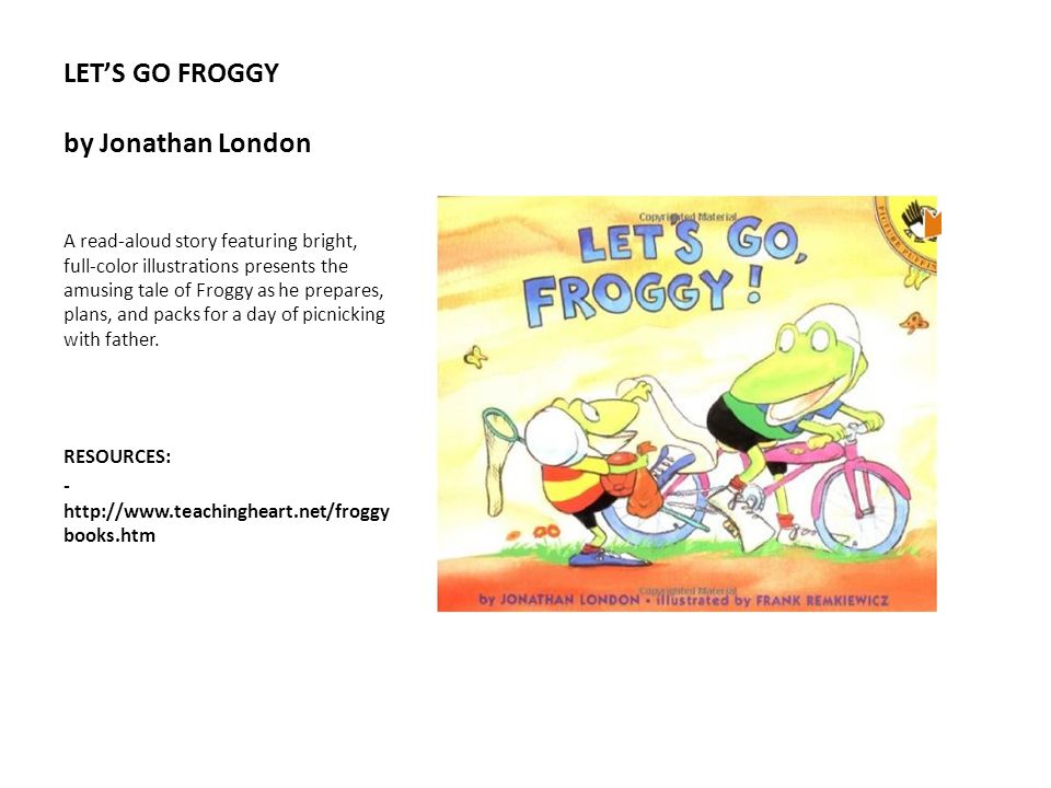 LETS GO FROGGY by Jonathan London A read-aloud story featuring bright, full-color illustrations presents the amusing tale of Froggy as he prepares, pl