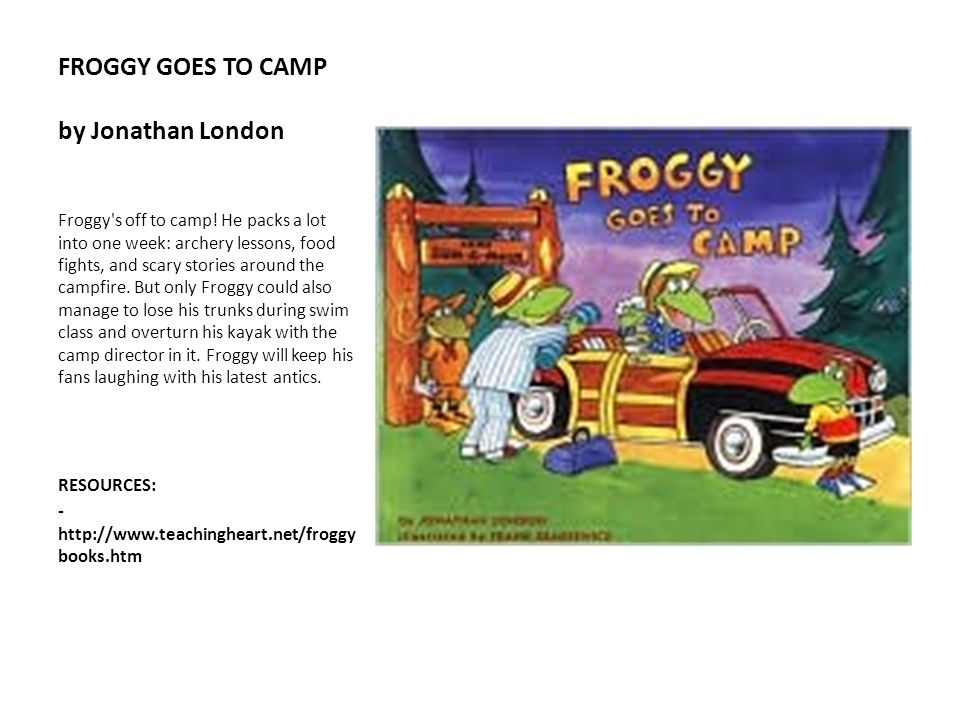 FROGGY GOES TO CAMP by Jonathan London Froggy's off to camp! He packs a lot into one week: archery lessons, food fights, and scary stories around the