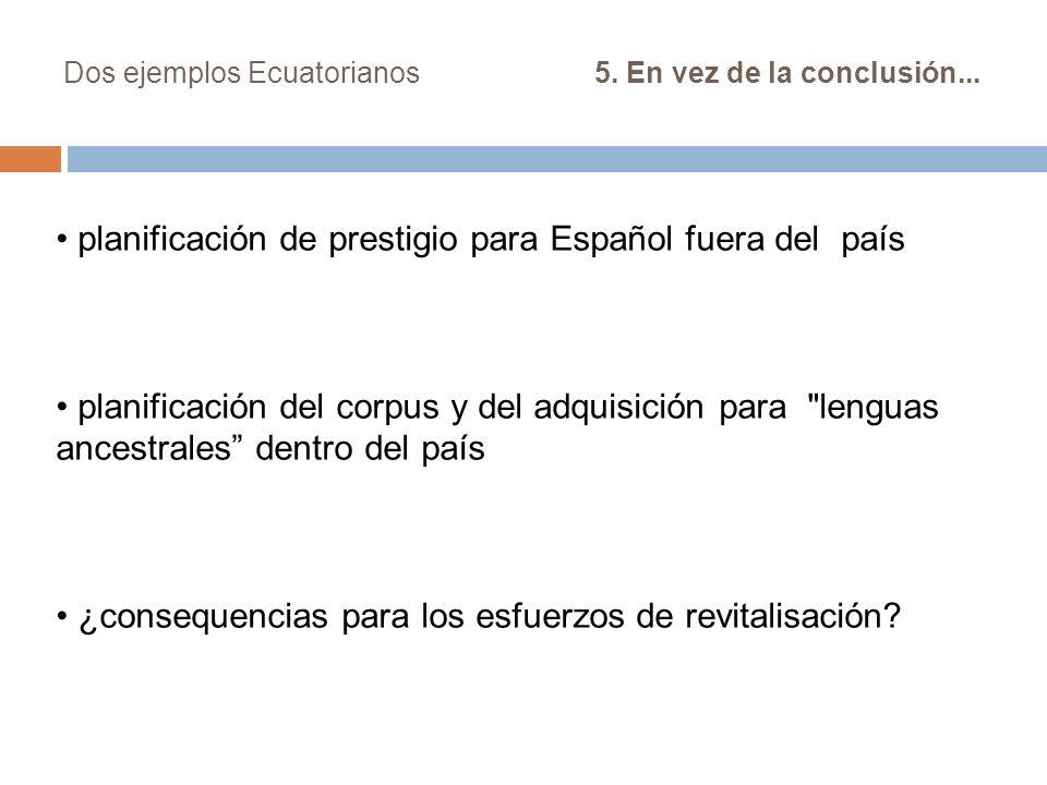 Dos ejemplos Ecuatorianos 5. En vez de la conclusión... planificación de prestigio para Español fuera del país planificación del corpus y del adquisic