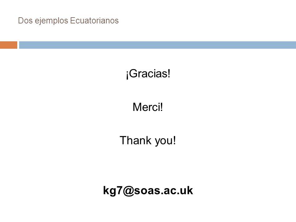 Dos ejemplos Ecuatorianos ¡Gracias! Merci! Thank you! kg7@soas.ac.uk