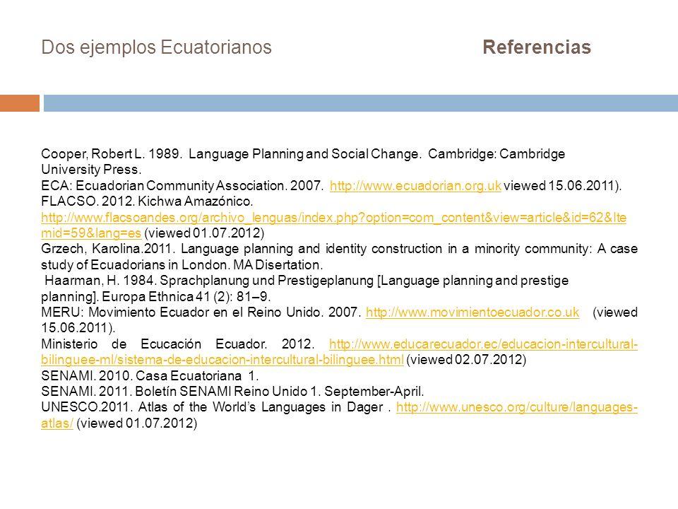 Dos ejemplos Ecuatorianos Referencias Cooper, Robert L. 1989. Language Planning and Social Change. Cambridge: Cambridge University Press. ECA: Ecuador