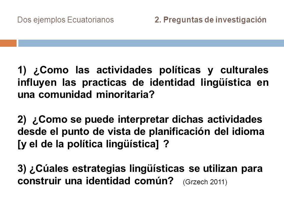 Dos ejemplos Ecuatorianos 2. Preguntas de investigación 1) ¿Como las actividades políticas y culturales influyen las practicas de identidad lingüístic