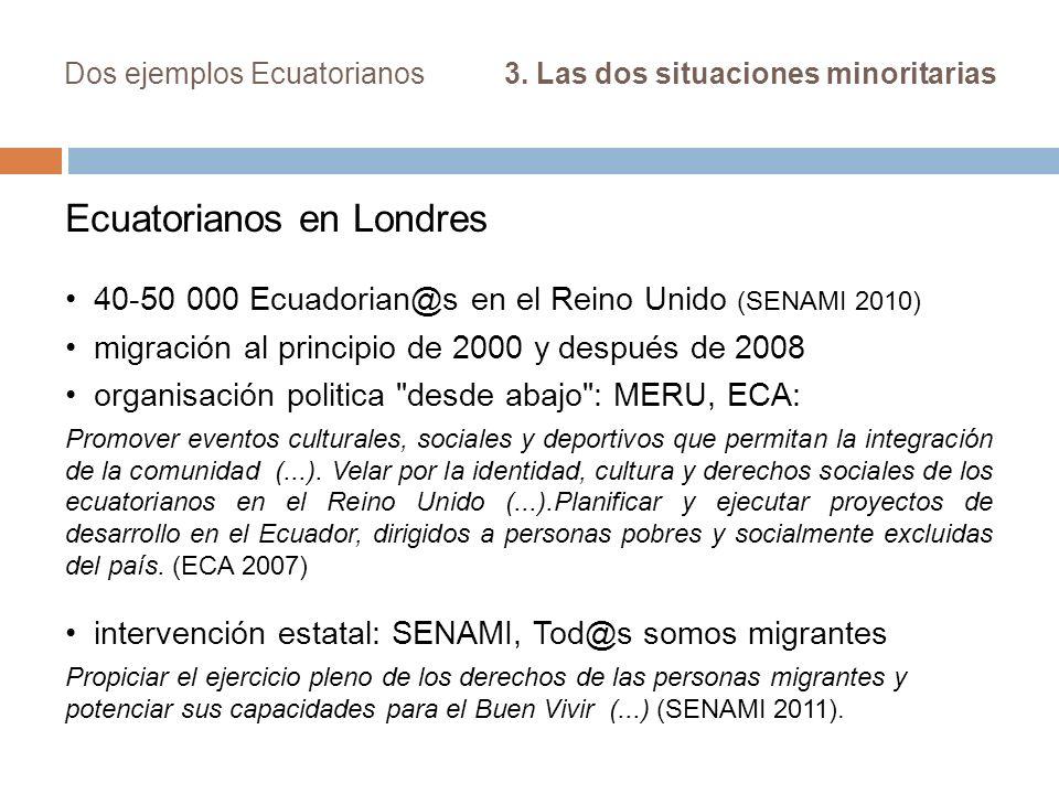 Dos ejemplos Ecuatorianos 3. Las dos situaciones minoritarias Ecuatorianos en Londres 40-50 000 Ecuadorian@s en el Reino Unido (SENAMI 2010) migración