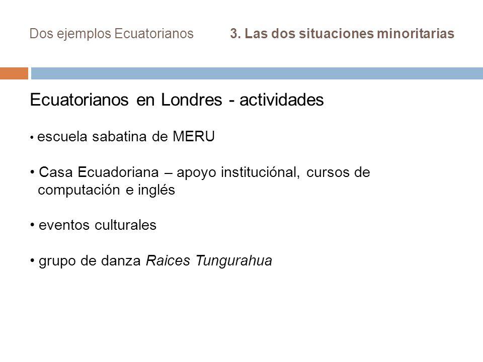 Dos ejemplos Ecuatorianos 3. Las dos situaciones minoritarias Ecuatorianos en Londres - actividades escuela sabatina de MERU Casa Ecuadoriana – apoyo