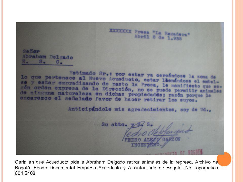 Carta en que Acueducto pide a Abraham Delgado retirar animales de la represa. Archivo de Bogotá. Fondo Documental Empresa Acueducto y Alcantarillado d