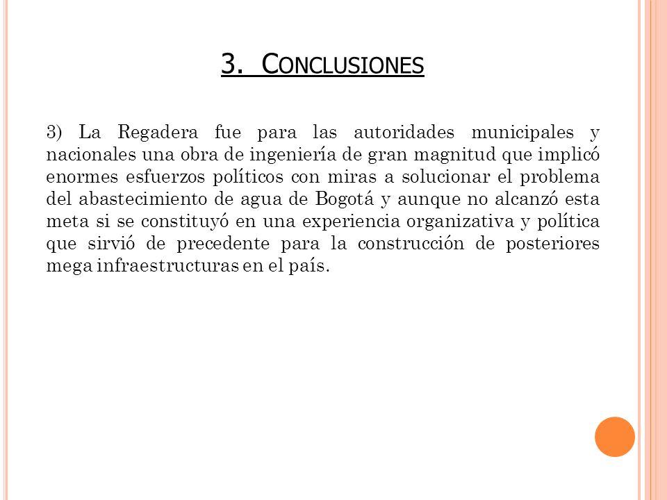 3) La Regadera fue para las autoridades municipales y nacionales una obra de ingeniería de gran magnitud que implicó enormes esfuerzos políticos con m