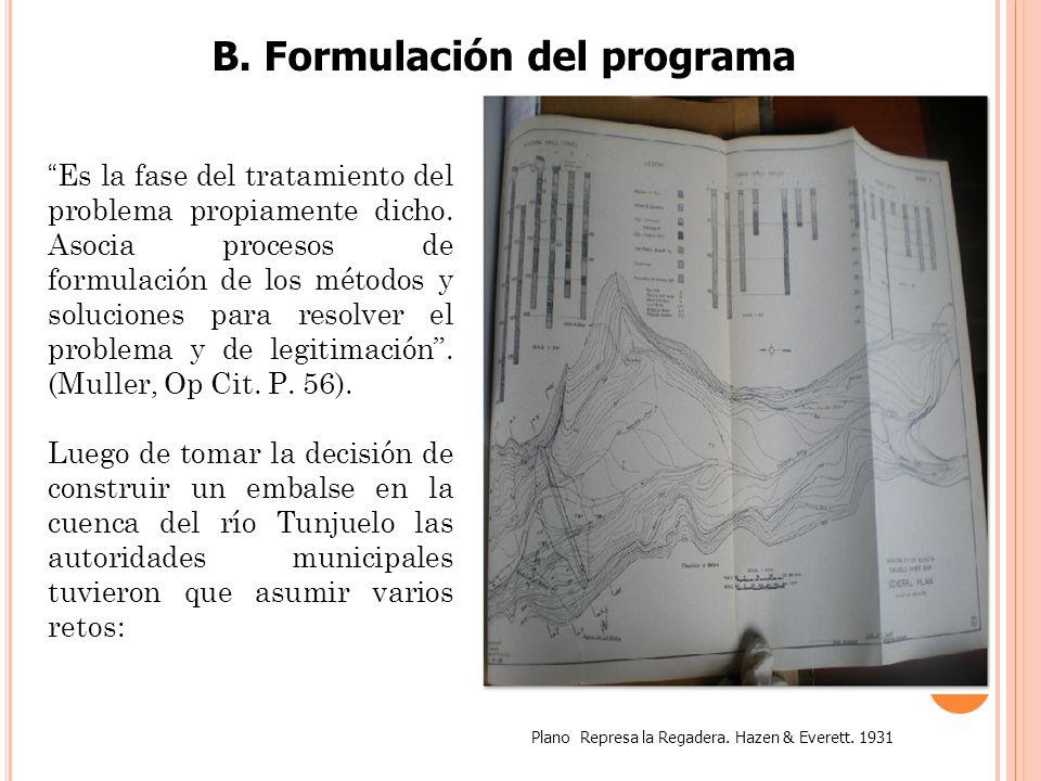 B. Formulación del programa Plano Represa la Regadera. Hazen & Everett. 1931 Es la fase del tratamiento del problema propiamente dicho. Asocia proceso
