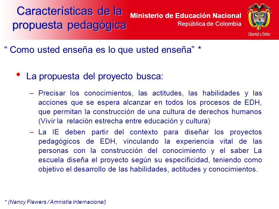 Ministerio de Educación Nacional República de Colombia Características de la propuesta pedagógica La propuesta del proyecto busca: –Precisar los conoc