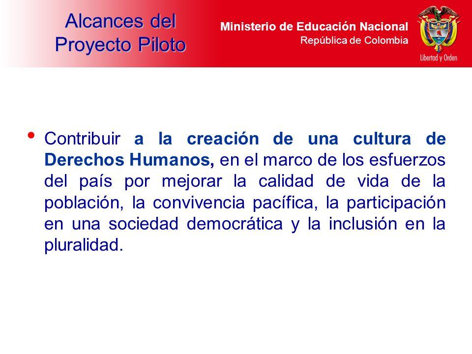 Alcances del Proyecto Piloto Contribuir a la creación de una cultura de Derechos Humanos, en el marco de los esfuerzos del país por mejorar la calidad