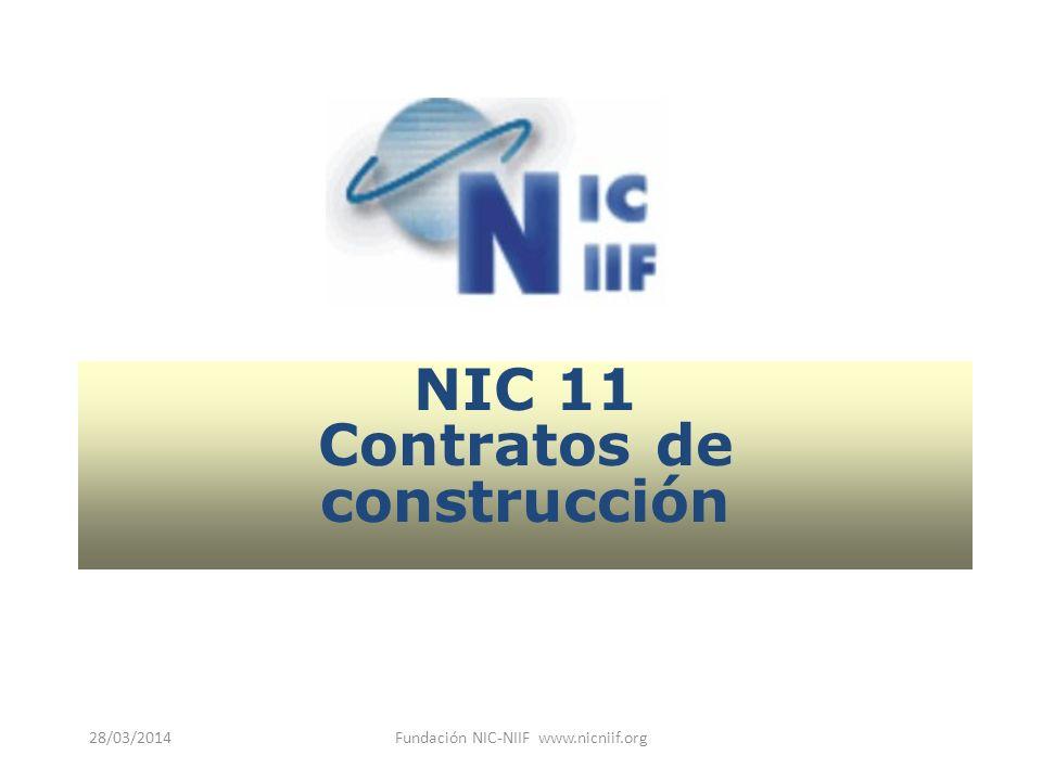 28/03/2014Fundación NIC-NIIF www.nicniif.org NIC 11 Contratos de construcción