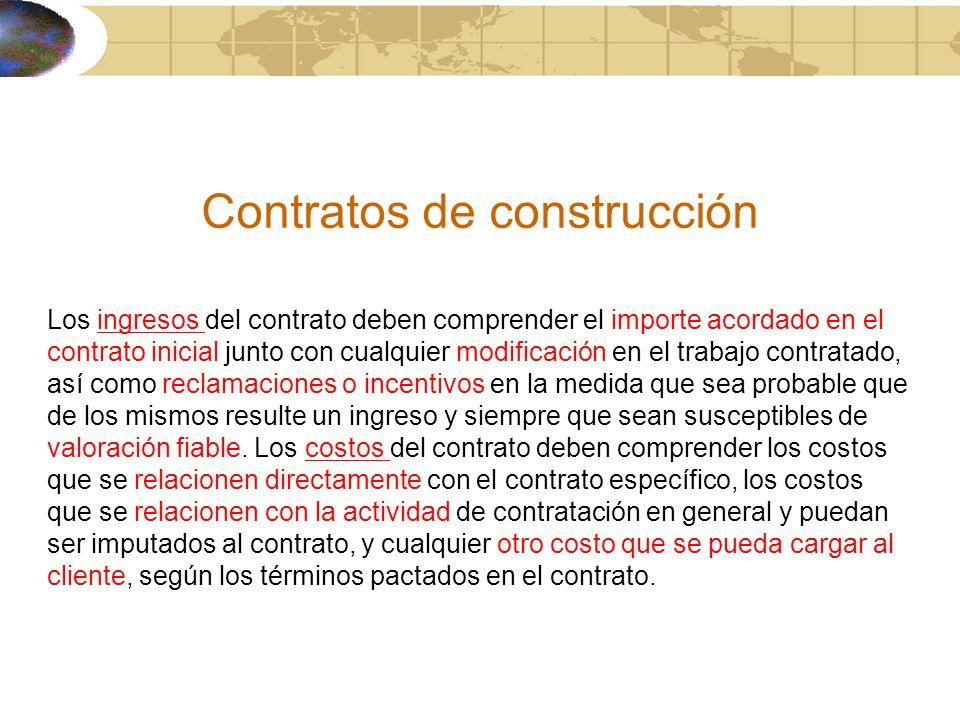 Contratos de construcción Los ingresos del contrato deben comprender el importe acordado en el contrato inicial junto con cualquier modificación en el