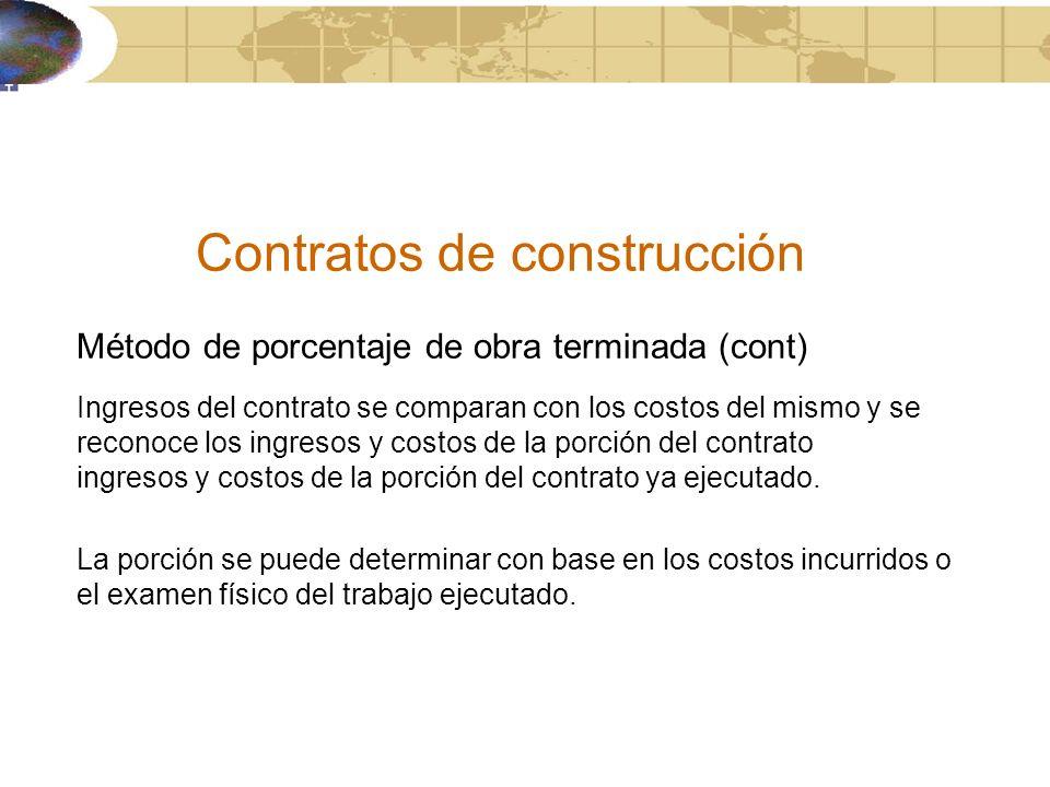 Contratos de construcción Método de porcentaje de obra terminada (cont) Ingresos del contrato se comparan con los costos del mismo y se reconoce los i