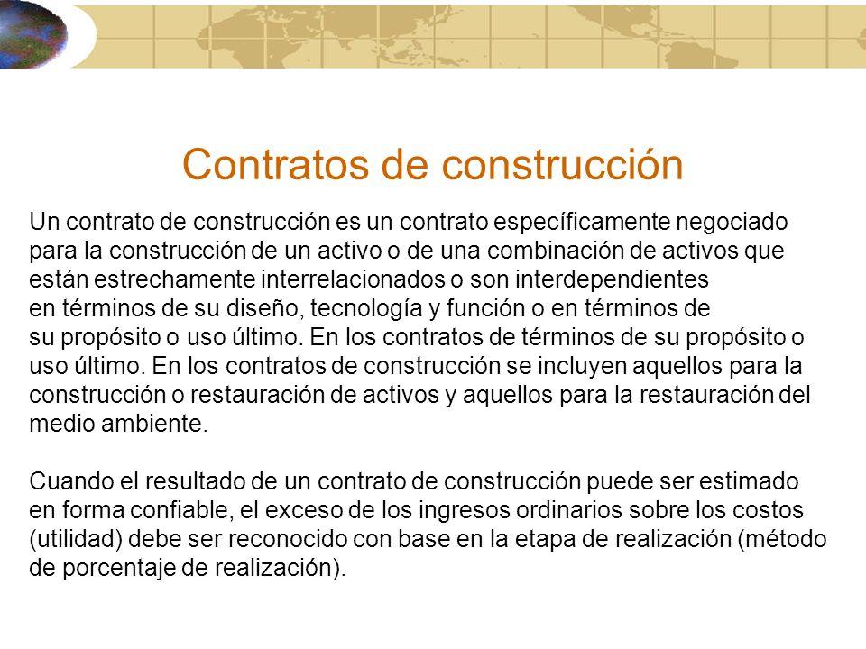 Contratos de construcción Un contrato de construcción es un contrato específicamente negociado para la construcción de un activo o de una combinación