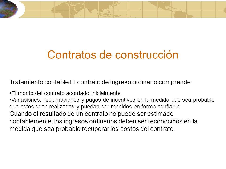 Contratos de construcción Tratamiento contable El contrato de ingreso ordinario comprende: El monto del contrato acordado inicialmente. Variaciones, r