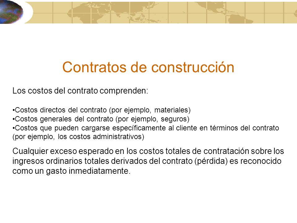 Contratos de construcción Los costos del contrato comprenden: Costos directos del contrato (por ejemplo, materiales) Costos generales del contrato (po