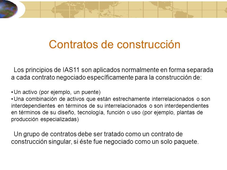 Contratos de construcción Los principios de IAS11 son aplicados normalmente en forma separada a cada contrato negociado específicamente para la constr