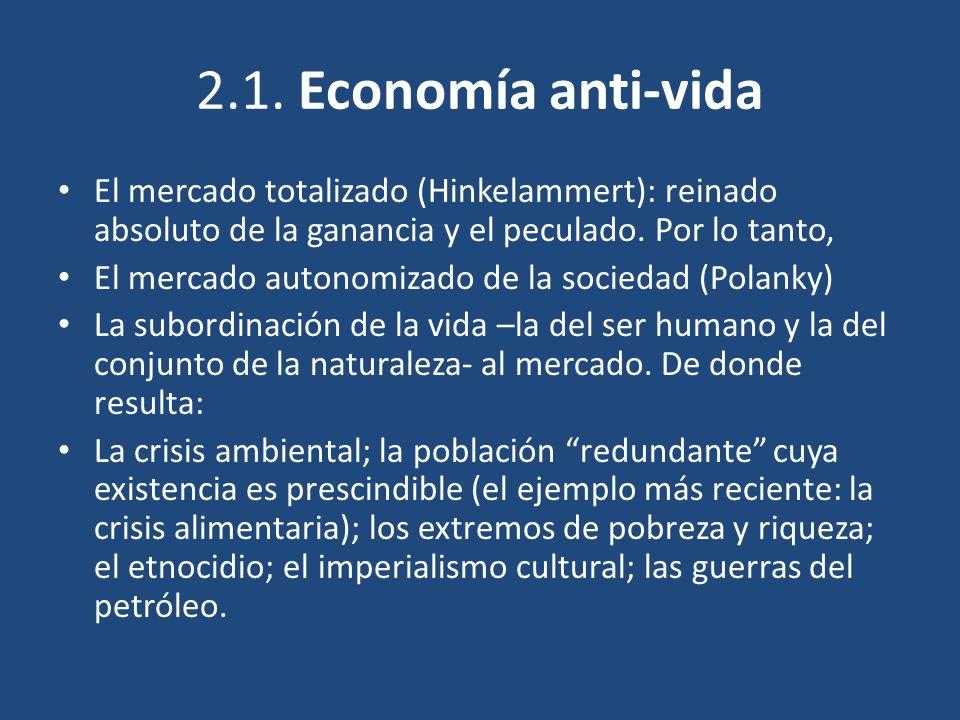 2.1. Economía anti-vida El mercado totalizado (Hinkelammert): reinado absoluto de la ganancia y el peculado. Por lo tanto, El mercado autonomizado de