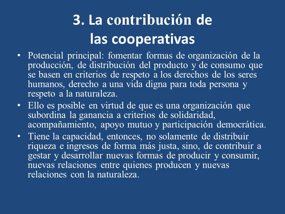3. La contribución de las cooperativas Potencial principal: fomentar formas de organización de la producción, de distribución del producto y de consum
