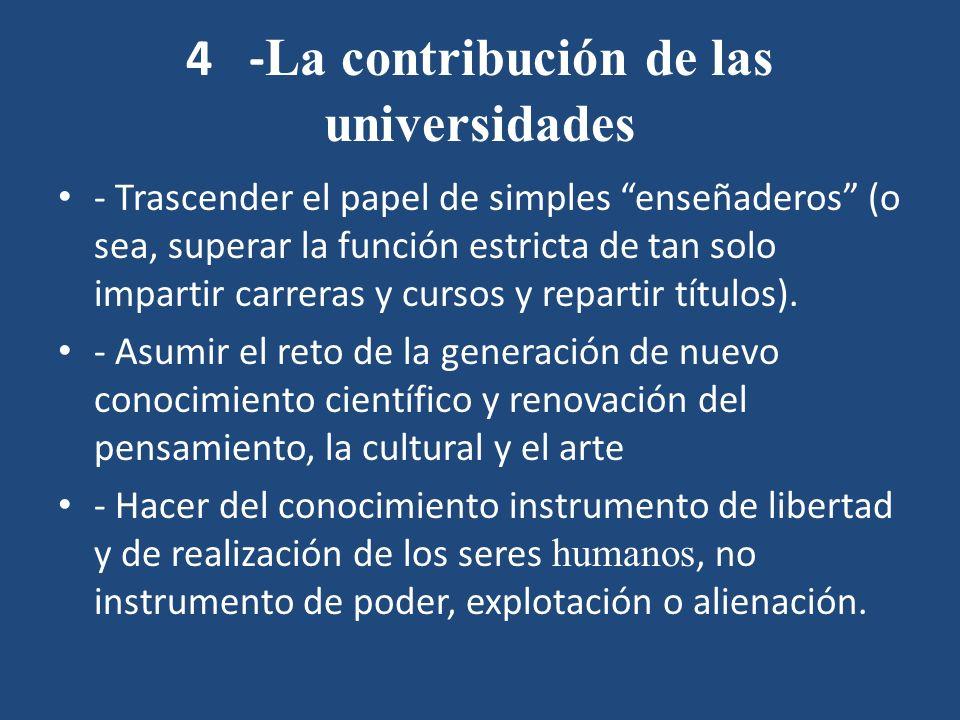 4 - La contribución de las universidades - Trascender el papel de simples enseñaderos (o sea, superar la función estricta de tan solo impartir carreras y cursos y repartir títulos).