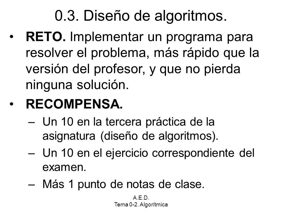A.E.D. Tema 0-2. Algorítmica 0.3. Diseño de algoritmos. RETO. Implementar un programa para resolver el problema, más rápido que la versión del profeso