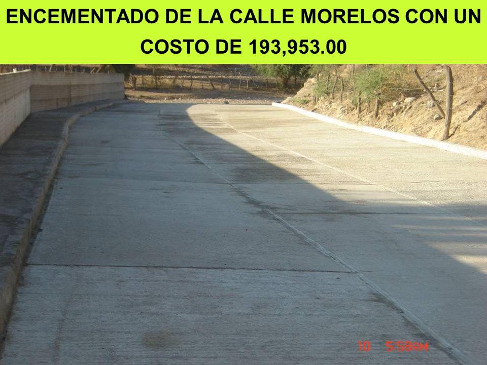 ENCEMENTADO DE LA CALLE MORELOS CON UN COSTO DE 193,953.00