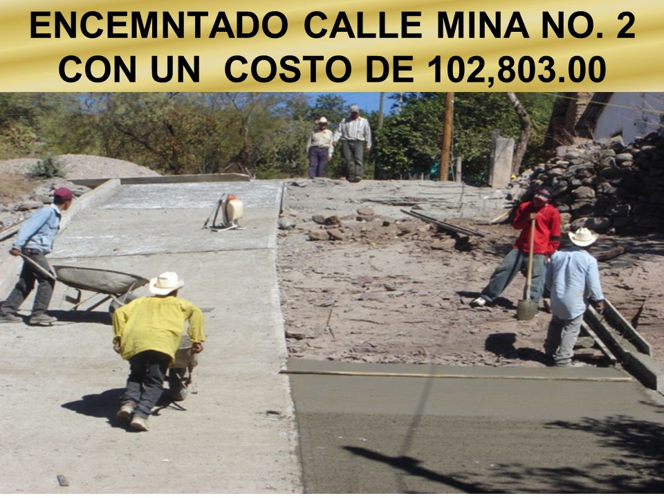 ENCEMNTADO CALLE MINA NO. 2 CON UN COSTO DE 102,803.00