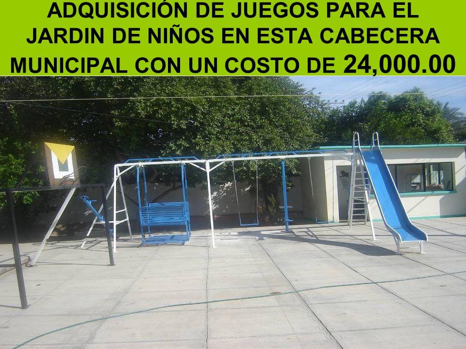 ADQUISICIÓN DE JUEGOS PARA EL JARDIN DE NIÑOS EN ESTA CABECERA MUNICIPAL CON UN COSTO DE 24,000.00