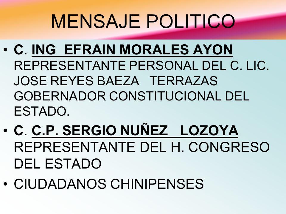 MENSAJE POLITICO C. ING EFRAIN MORALES AYON REPRESENTANTE PERSONAL DEL C. LIC. JOSE REYES BAEZA TERRAZAS GOBERNADOR CONSTITUCIONAL DEL ESTADO. C. C.P.