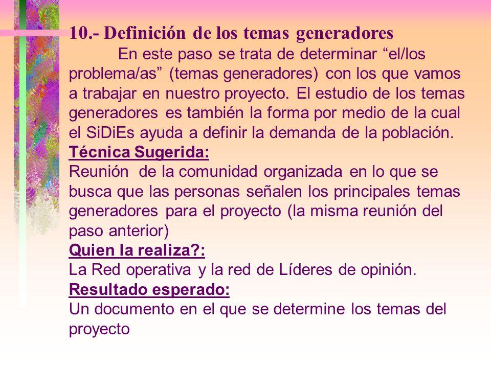 10.- Definición de los temas generadores En este paso se trata de determinar el/los problema/as (temas generadores) con los que vamos a trabajar en nu