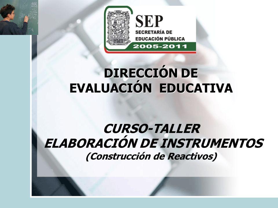 OBJETIVOS DEL CURSO-TALLER Dar a conocer una propuesta teórico- metodológica para la elaboración de instrumentos de evaluación.