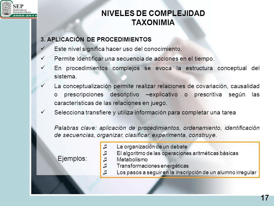 NIVELES DE COMPLEJIDAD TAXONIMIA 17 3. APLICACIÓN DE PROCEDIMIENTOS Este nivel significa hacer uso del conocimiento. Permite identificar una secuencia