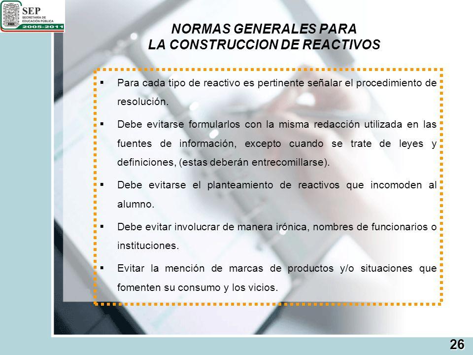 NORMAS PARA LOS REACTIVOS DE RESPUESTA CERRADA Los enunciados deberán tener una estructura y extensión similar.