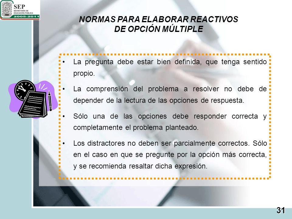 NORMAS PARA ELABORAR REACTIVOS DE OPCIÓN MÚLTIPLE Las opciones deben guardar entre sí un equilibrio en su aspecto gramatical en: sintaxis, género, número, persona, tiempo y modo, excepto cuando se pregunte por estos aspectos en inglés y español.