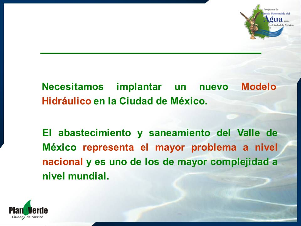 Necesitamos implantar un nuevo Modelo Hidráulico en la Ciudad de México. El abastecimiento y saneamiento del Valle de México representa el mayor probl