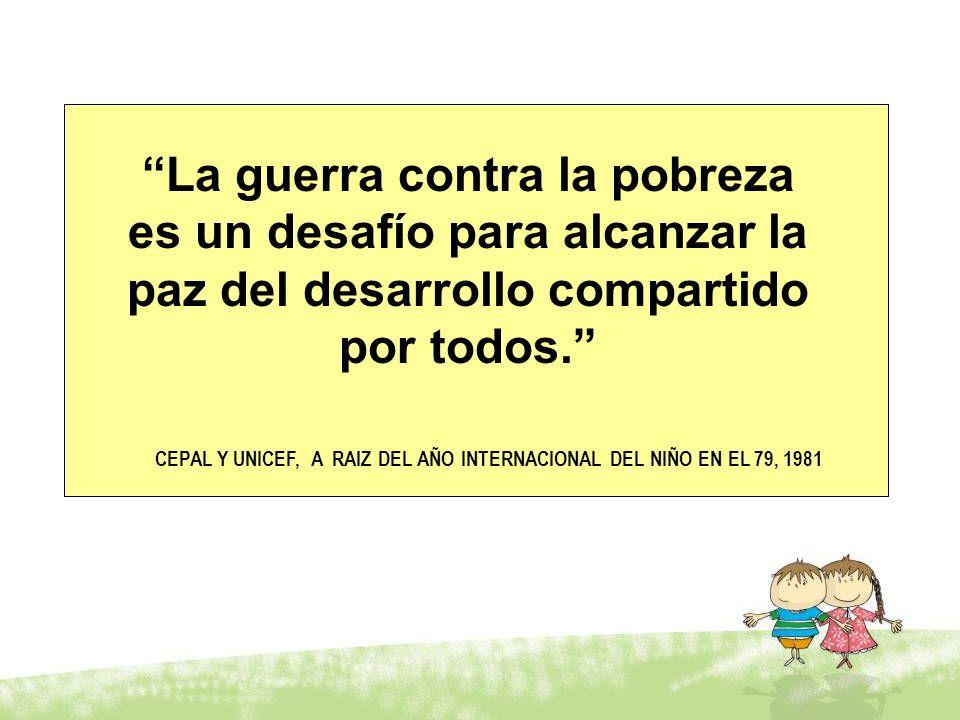 La guerra contra la pobreza es un desafío para alcanzar la paz del desarrollo compartido por todos. CEPAL Y UNICEF, A RAIZ DEL AÑO INTERNACIONAL DEL N