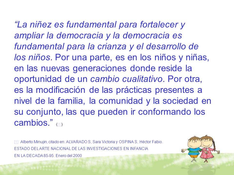 La niñez es fundamental para fortalecer y ampliar la democracia y la democracia es fundamental para la crianza y el desarrollo de los niños. Por una p
