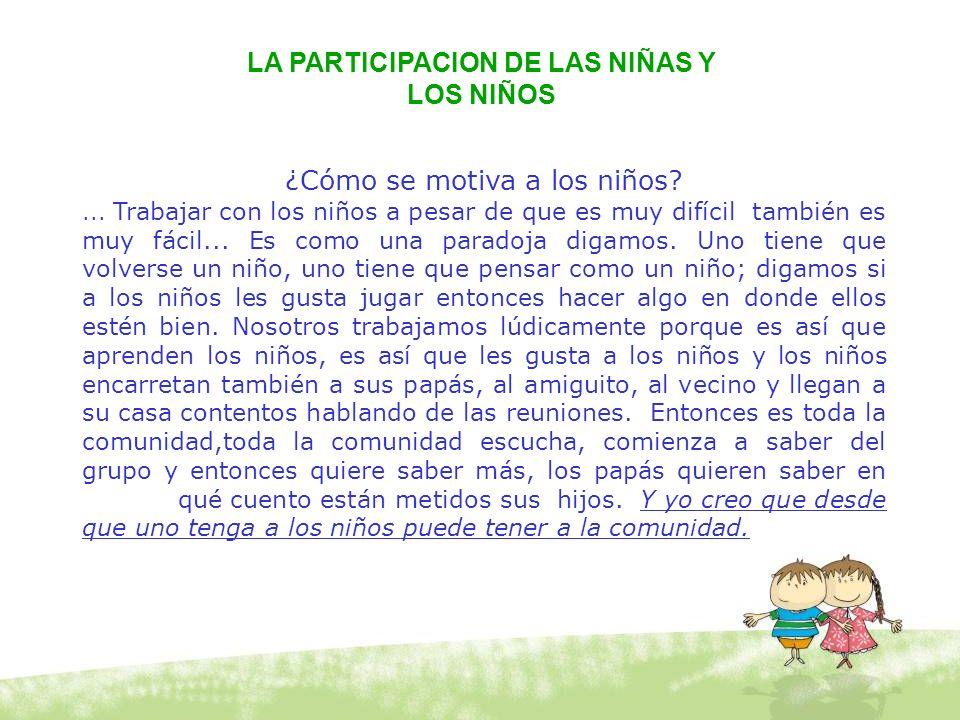 ¿Cómo se motiva a los niños?... Trabajar con los niños a pesar de que es muy difícil también es muy fácil... Es como una paradoja digamos. Uno tiene q