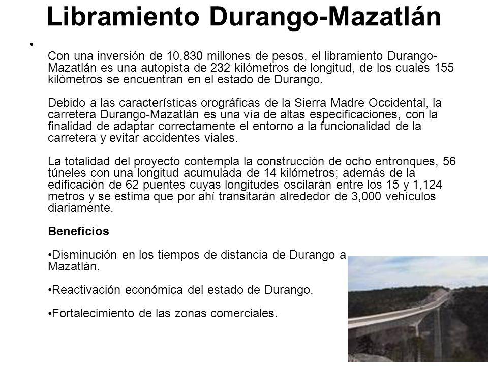 Libramiento Durango-Mazatlán Con una inversión de 10,830 millones de pesos, el libramiento Durango- Mazatlán es una autopista de 232 kilómetros de lon