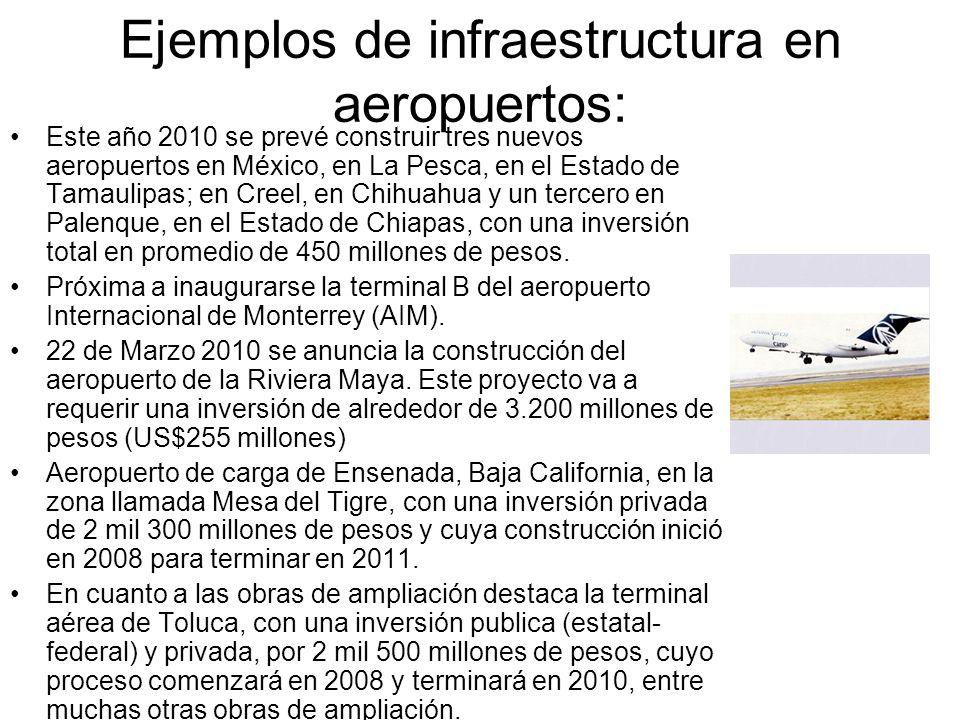 Ejemplos de infraestructura en aeropuertos: Este año 2010 se prevé construir tres nuevos aeropuertos en México, en La Pesca, en el Estado de Tamaulipa