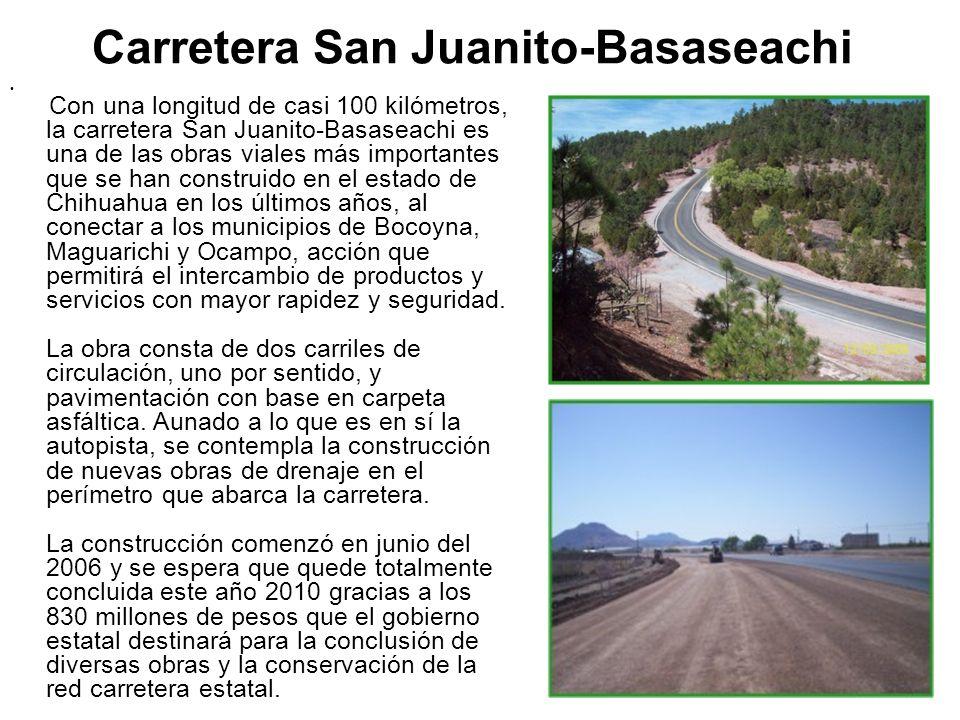 Carretera San Juanito-Basaseachi Con una longitud de casi 100 kilómetros, la carretera San Juanito-Basaseachi es una de las obras viales más important