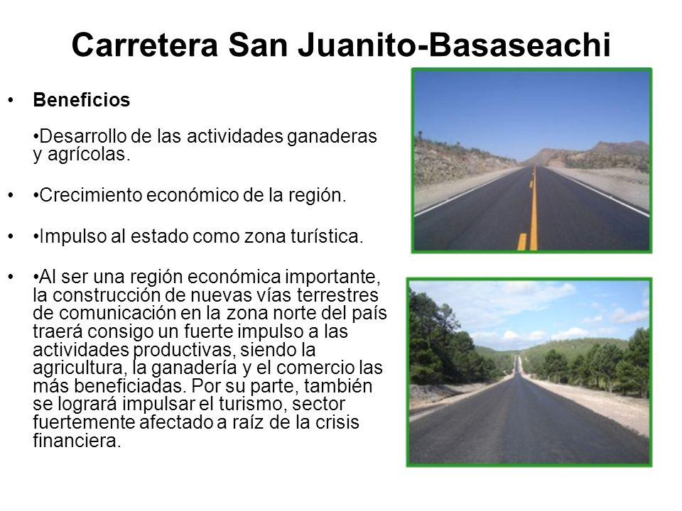 Carretera San Juanito-Basaseachi Beneficios Desarrollo de las actividades ganaderas y agrícolas. Crecimiento económico de la región. Impulso al estado