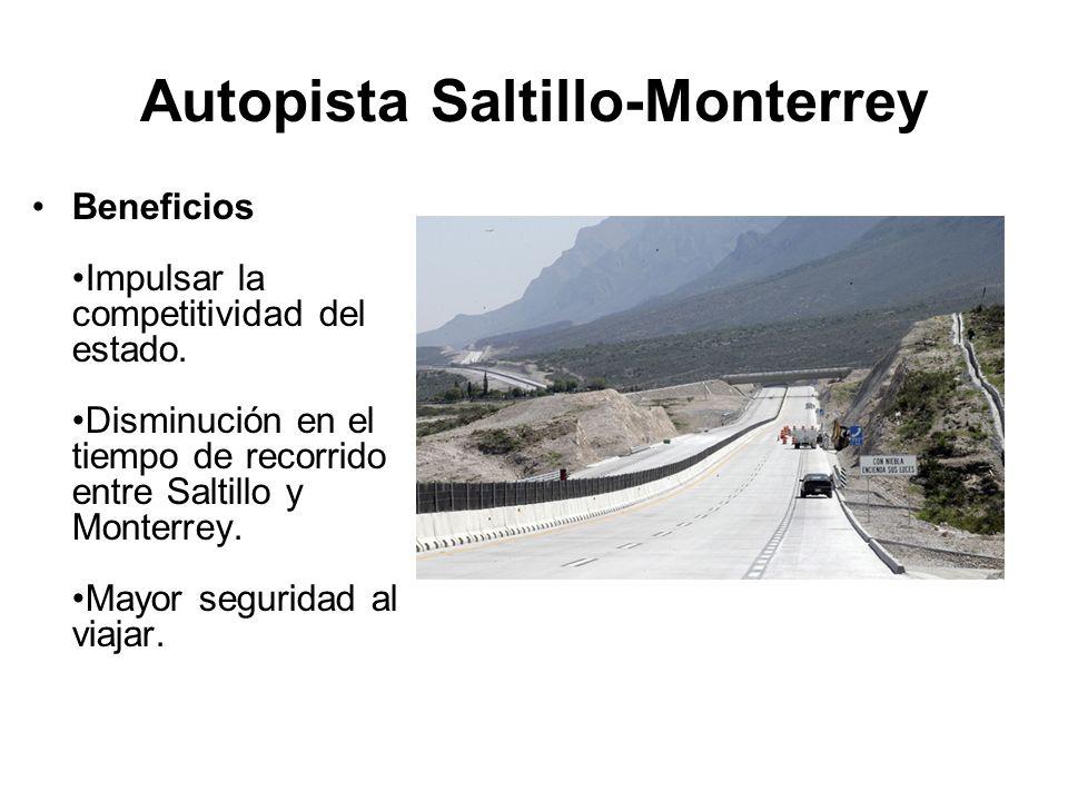 Autopista Saltillo-Monterrey Beneficios Impulsar la competitividad del estado. Disminución en el tiempo de recorrido entre Saltillo y Monterrey. Mayor